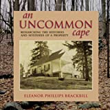 An Uncommon Cape : Researching the Histories and Mysteries of a Property, Brackbill, Eleanor Phillips, 1438443072