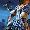 Threads of Silk: Silk House, Book 3 Audiobook by Linda Lee Chaikin Narrated by Christine Rendel