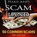 Thailand: Scam Land: 50 Common Scams Audiobook by  The Blether Narrated by Jackson Ladd