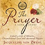 The Prayer, Unlock a Life Full of Miracles, Unconditional Love and Answered Prayers | Jacqueline von Zwehl