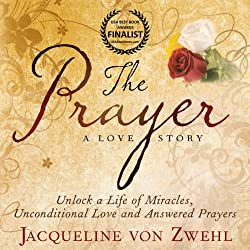 The Prayer, Unlock a Life Full of Miracles, Unconditional Love and Answered Prayers