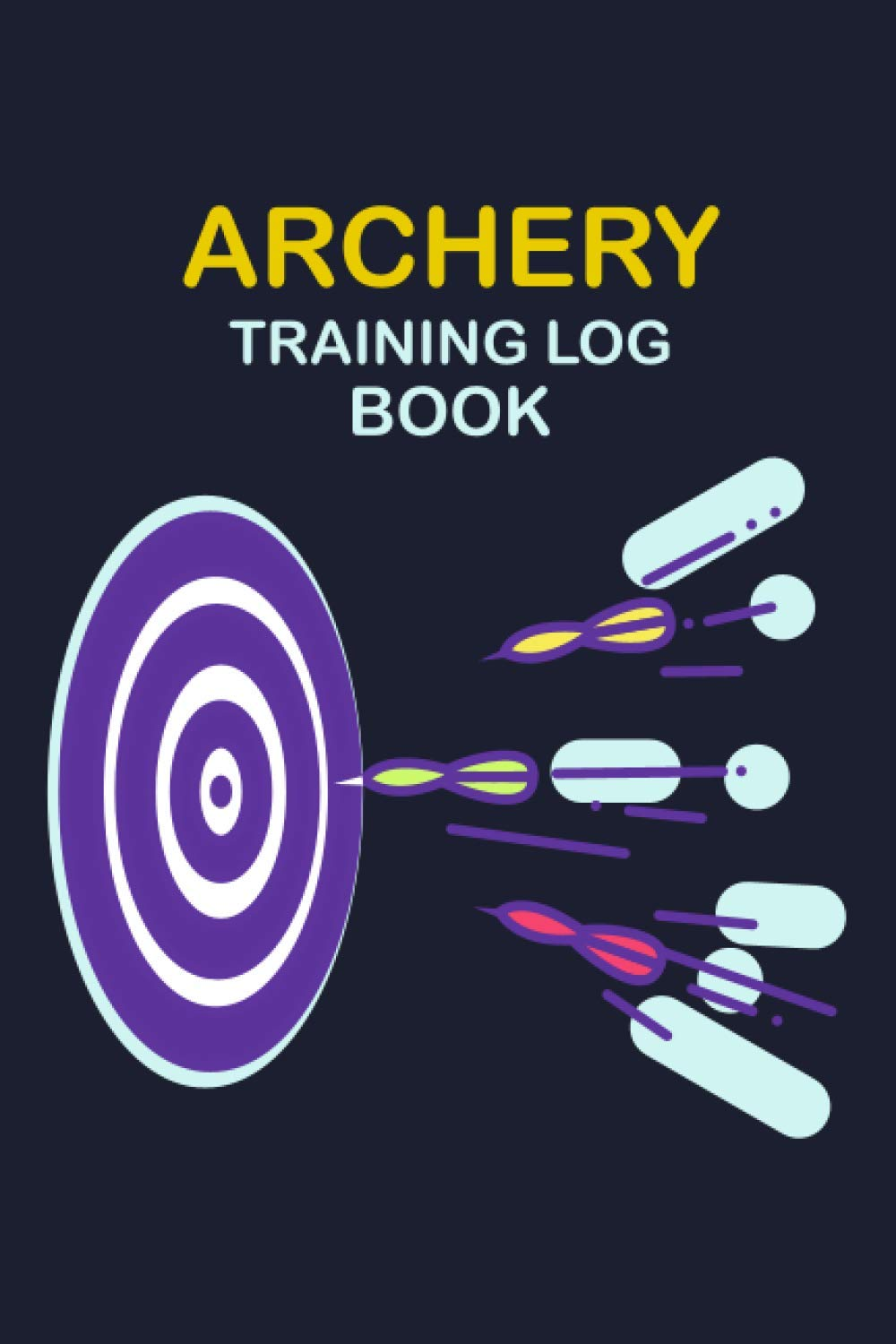 Archery Training Log Book: Sport Archery Training Notebook , Archery For Beginners Score Logbook journals, Sports and Outdoors Bowhunting Notebook, Delightful Notebook For You