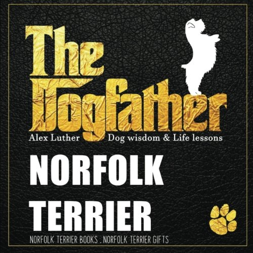 Dogfather: Norfolk Terrier Wisdom & Life Lessons: Norfolk Terrier gifts