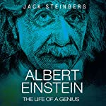 Albert Einstein: The Life of a Genius | Jack Steinberg