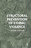 Structural Prevention of Ethnic Violence, Christian P. Scherrer, 0333752066
