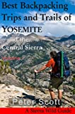 Best Backpacking Trips and Trails of YOSEMITE and the Central Sierra Volume I