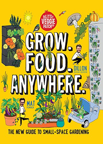 Grow. Food. Anywhere.: The New Guide to Small-Space Gardening (Little Veggie Patch Co.)