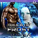 Touch of Frost: Magic, New Mexico, Book 1 Hörbuch von S. E. Smith Gesprochen von: David Brenin