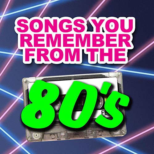 Songs You Remember from the 80's