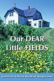 Our Dear Little Fields, Antoinett Roberta Woodfork-Baugh James, 1420869922