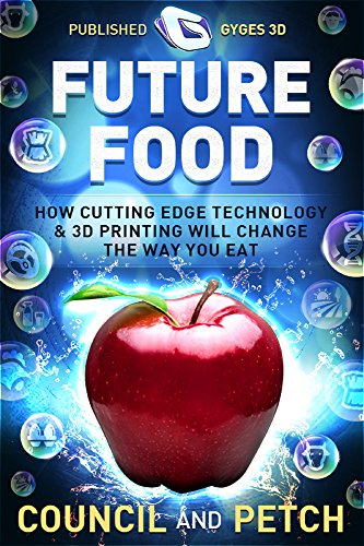 Future Food: How Cutting Edge Technology & 3D Printing Will Change the Way You Eat (Gyges 3D Presents Book 4)