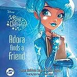 Adora Finds a Friend: The Star Darlings Series, Book 10 | Shana Muldoon Zappa,Ahmet Zappa