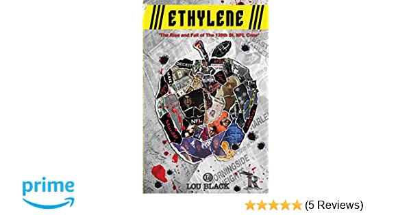 Ethylene: The Rise and Fall of The 139th St. NFL Crew: Mr Lou Back: 9780998998602: Amazon.com: Books