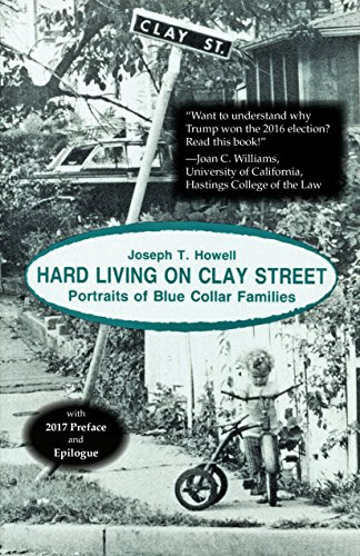 Hard Living on Clay Street: Portraits of Blue Collar Families Joseph T. Howell