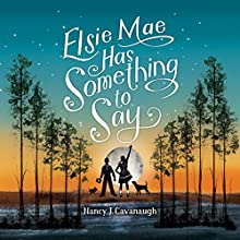 Elsie Mae Has Something to Say Audiobook by Nancy J. Cavanaugh Narrated by Cassandra Lee Morris