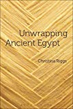 Unwrapping Ancient Egypt: The Shroud, the Secret and the Sacred