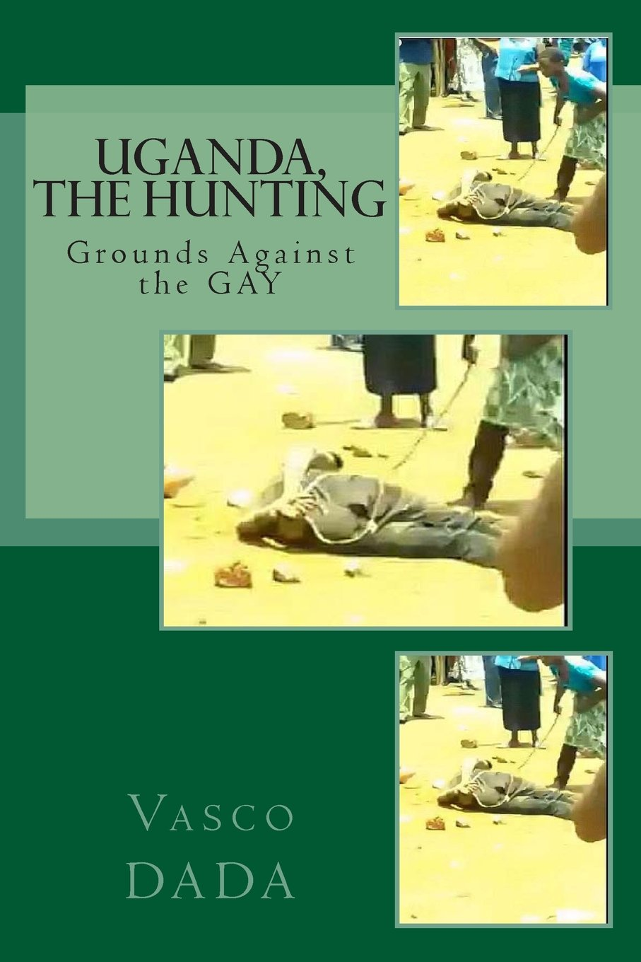 Read Online Uganda, The Hunting grounds against Gay: Jesus Never Condemned Gays, Neither Do I PDF
