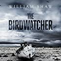The Birdwatcher Audiobook by William Shaw Narrated by Roger Davis