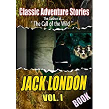 THE JACK LONDON BOOK, Vol.I : (11 CLASSIC NOVELS), BEFORE ADAM,MARTIN EDEN,BURNING DAYLIGHT,ADVENTURE,THE ABYSMAL BRUTE, THE VALLEY OF THE MOON