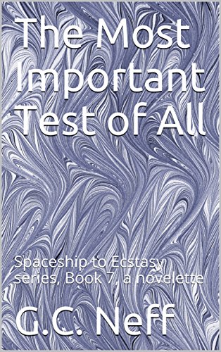 The Most Important Test of All: Spaceship to Ecstasy series, Book 7, a novelette