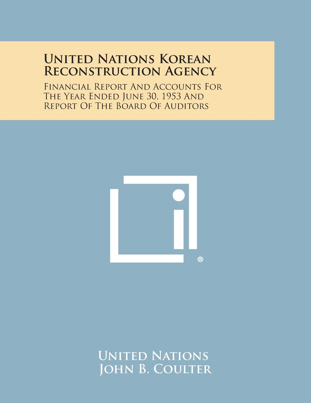 United Nations Korean Reconstruction Agency: Financial Report and Accounts for the Year Ended June 30, 1953 and Report of the Board of Auditors pdf epub