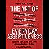 The Art of Everyday Assertiveness: Speak Up. Say No. Set Boundaries. Take Back Control.