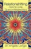 Relationshifting: Tools for Living Quantum Resplendency, Angela Longo, 1475950764