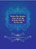 Tafsir Ibn Kathir Part 16 of 30: Al Kahf 075 To Ta Ha 135