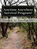 Anytime Anywhere Survival Program!, Joseph Laydon, 1499236255