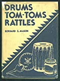 img - for DRUMS, TOMTOMS And RATTLES. Primitive Percussion Instruments for Modern Use. book / textbook / text book