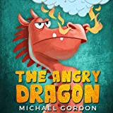 The Angry Dragon: Children's book about a Dragon Who Learns How To be Patient, Picture Books, Preschool Books, Ages 3-5, Baby Books, Kids Book, Bedtime Story