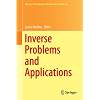 Inverse Problems and Applications (Springer Proceedings in Mathematics & Statistics Book 120)