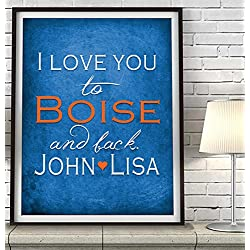 """I Love You to Boise and Back"" Idaho ART PRINT, Customized & Personalized UNFRAMED, Wedding gift, Valentines day gift, Christmas gift, Graduation gift, All Sizes"