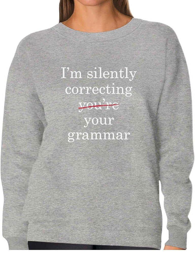 Tstars - I'm Silently Correcting Your Grammar Women Sweatshirt GZhPlr3g8