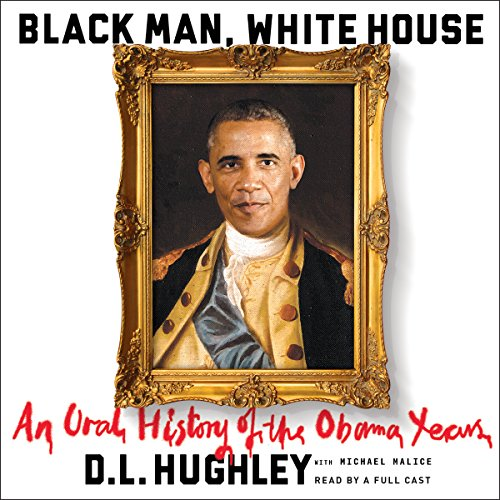 Black Man, White House: An Oral History of the Obama Years Audiobook [Free Download by Trial] thumbnail