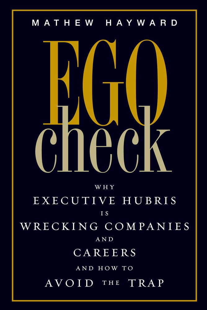 Ego Check: Why Executive Hubris is Wrecking Companies and Careers and How to Avoid the Trap ebook
