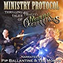 Ministry Protocol: Thrilling Tales of the Ministry of Peculiar Occurrences: Ministry of Peculiar Occurrences Anthology Audiobook by Tee Morris, Jared Axelrod, Glenn Freund, Dan Rabarts, Lauren Harris, Alex White, Jack Mangan, Karina Cooper, Tiffany Trent Narrated by Tee Morris, Pip Ballantine