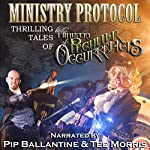 Ministry Protocol: Thrilling Tales of the Ministry of Peculiar Occurrences: Ministry of Peculiar Occurrences Anthology | Tee Morris,Alex White,Lauren Harris,Karina Cooper,Dan Rabarts,Glenn Freund,Jack Mangan,Jared Axelrod,Tiffany Trent