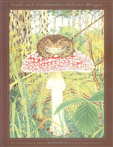 (Toads and Toadstools: The Natural History, Mythology and Cultural Oddities of This Strange Association)