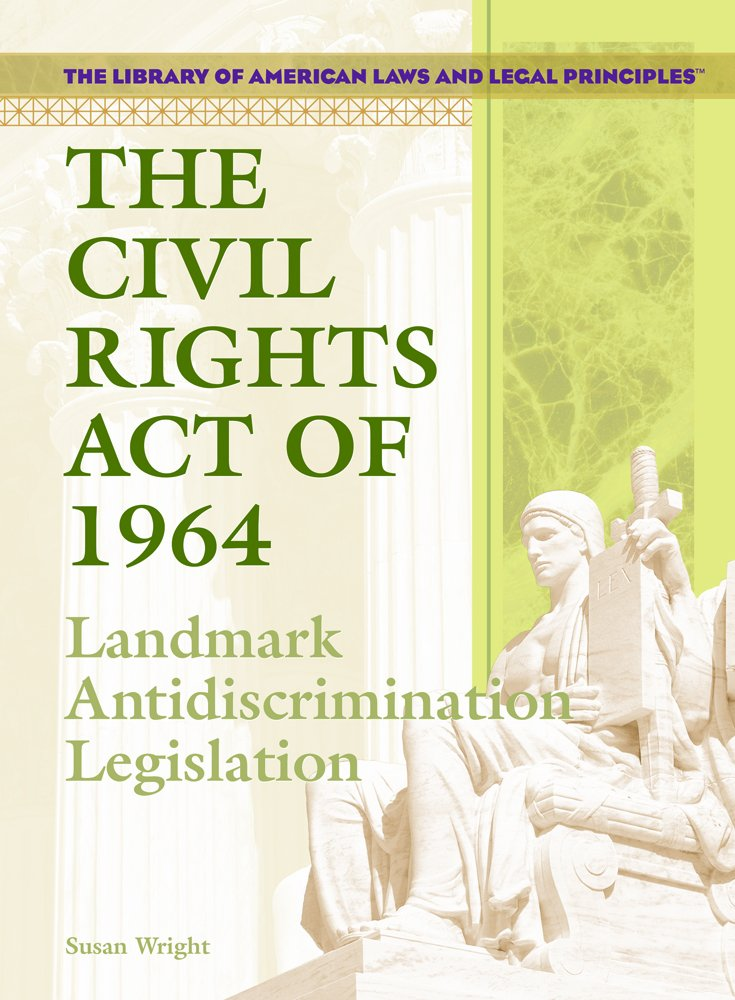The Civil Rights Act Of 1964: Landmark Anti-discrimination Legislation (THE LIBRARY OF AMERICAN LAWS AND LEGAL PRINCIPLES) PDF