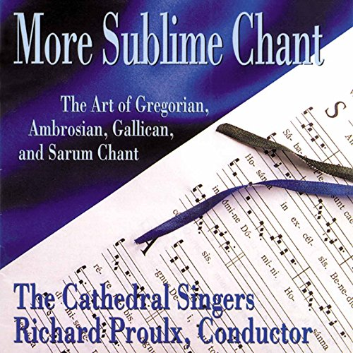 More Sublime Chant: The Art of Gregorian, Ambrosian, Gallican & Sarum Chant