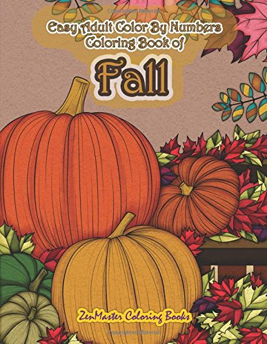 Easy Adult Color By Numbers Coloring Book of Fall: Simple and Easy Color By Number Coloring Book for Adults of Autumn Inspired Scenes and Themes Color By Number Coloring Books (Volume 34)