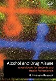 Alcohol and Drug Misuse : A Handbook for Students and Health Professionals, Rassool, G. Hussein, 0415409659