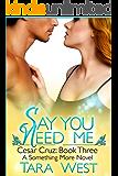 Say You Need Me: Cesar Cruz: Book Three (Something More 7)