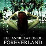 The Annihilation of Foreverland | Tony Bertauski