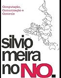 Computação, Comunicação e Controle: Silvio Meira no NO.