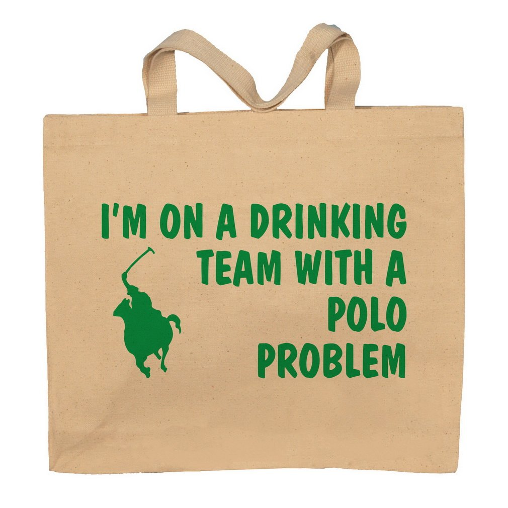 I'm on a Drinking Team with a Polo Problem Totebag Bag