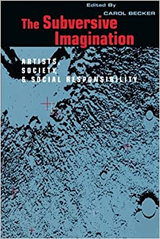 Book The Subversive Imagination: Artists, Society and Social Responsibility by Carol Becker (1994-06-09)