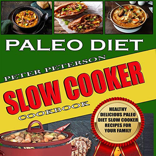 Paleo Diet Slow Cooker Cookbook: Healthy Delicious Paleo Diet Slow Cooker Recipes for Your Family: Paleo Cookbook, Book 2 by Peter Peterson