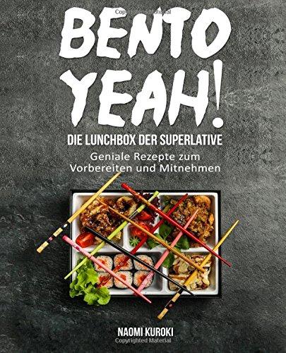 Bento Yeah! – Die Lunchbox der Superlative: Geniale Rezepte zum Vorbereiten und Mitnehmen (Meal Prep, japanische Küche, Bento Box Kochbuch, Lunch to go, japanisches Kochbuch, japanische Rezepte)